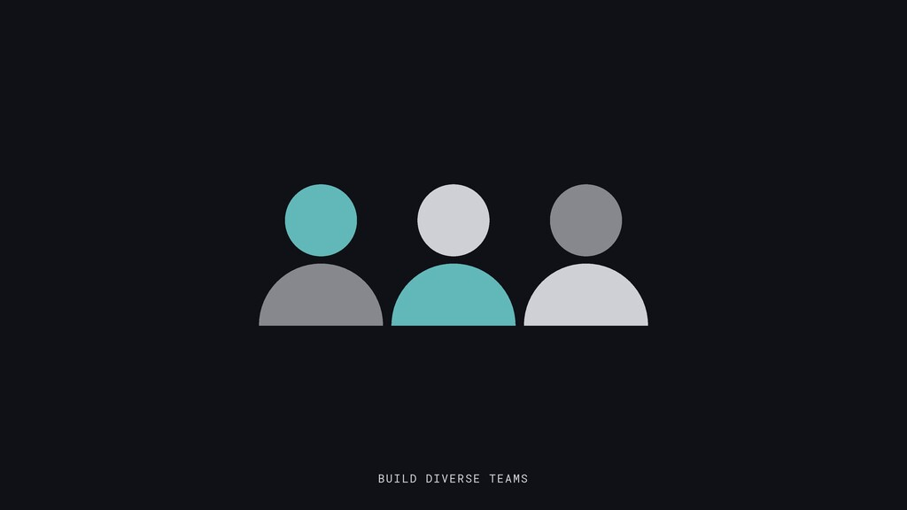 BUILD DIVERSE TEAMS