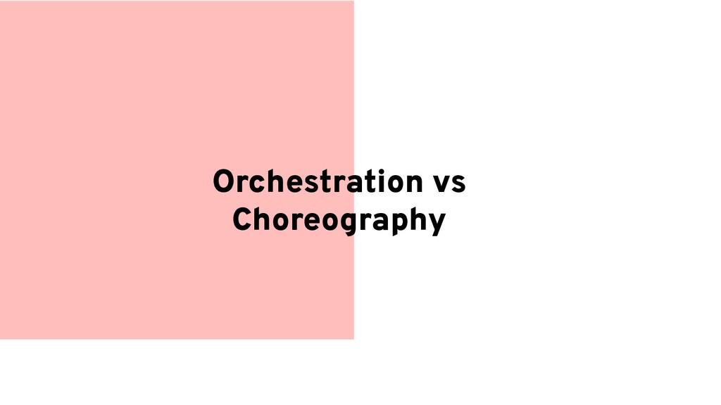 Orchestration vs Choreography