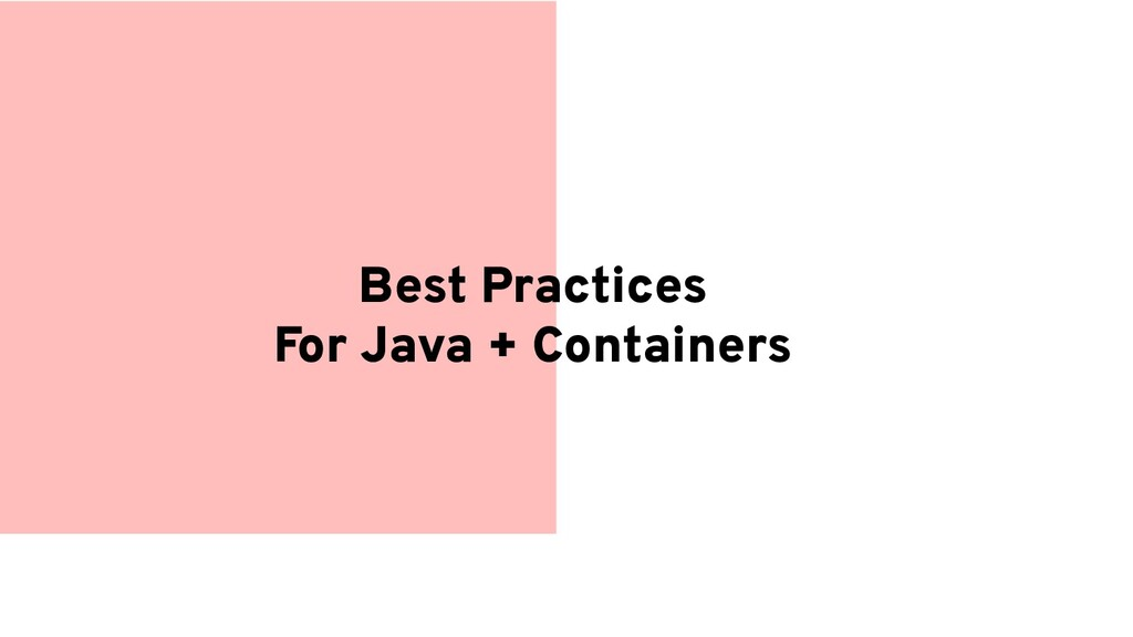 Best Practices For Java + Containers