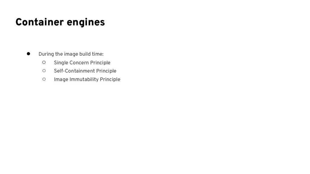 Container engines ● During the image build time...