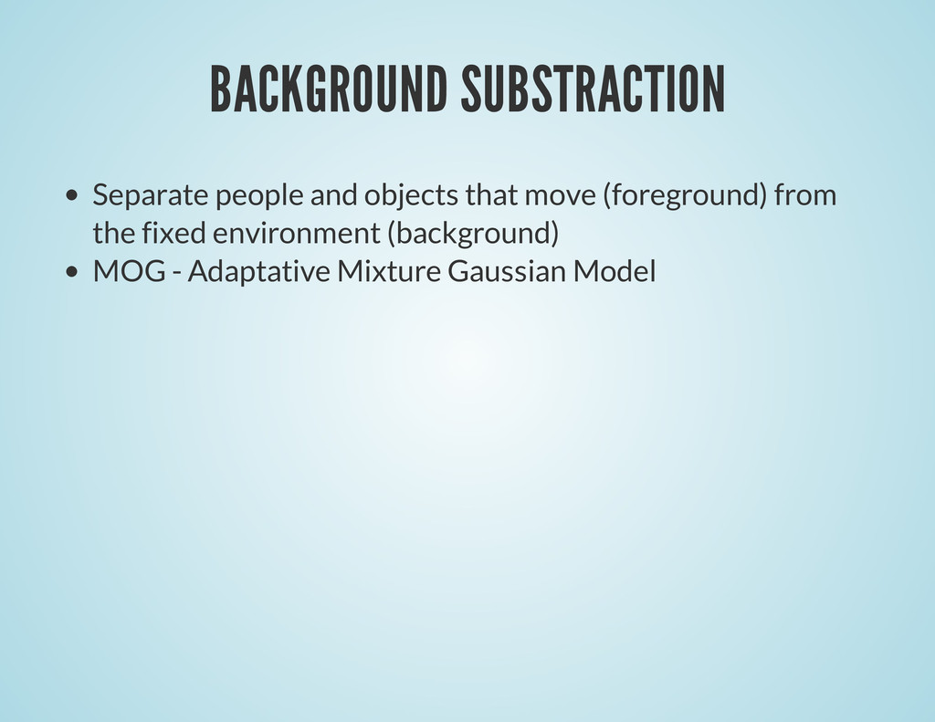 BACKGROUND SUBSTRACTION Separate people and obj...