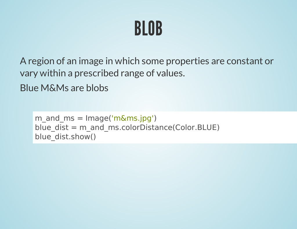BLOB A region of an image in which some propert...