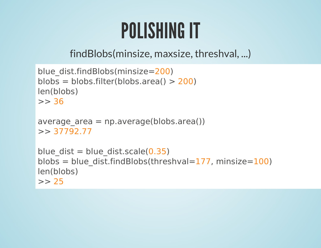 POLISHING IT findBlobs(minsize, maxsize, thresh...