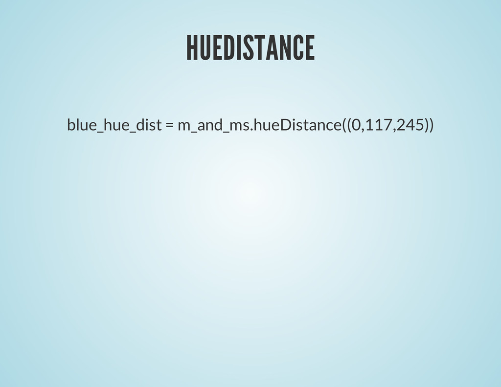HUEDISTANCE blue_hue_dist = m_and_ms.hueDistanc...
