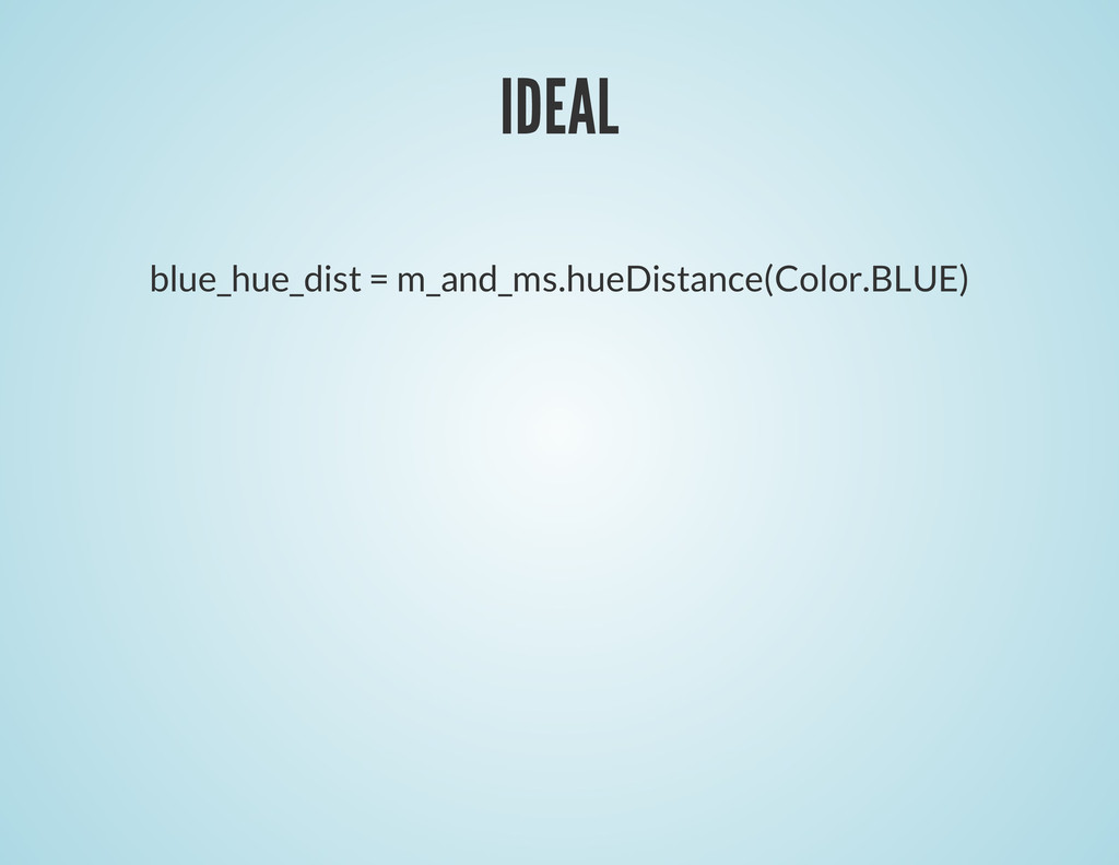 IDEAL blue_hue_dist = m_and_ms.hueDistance(Colo...