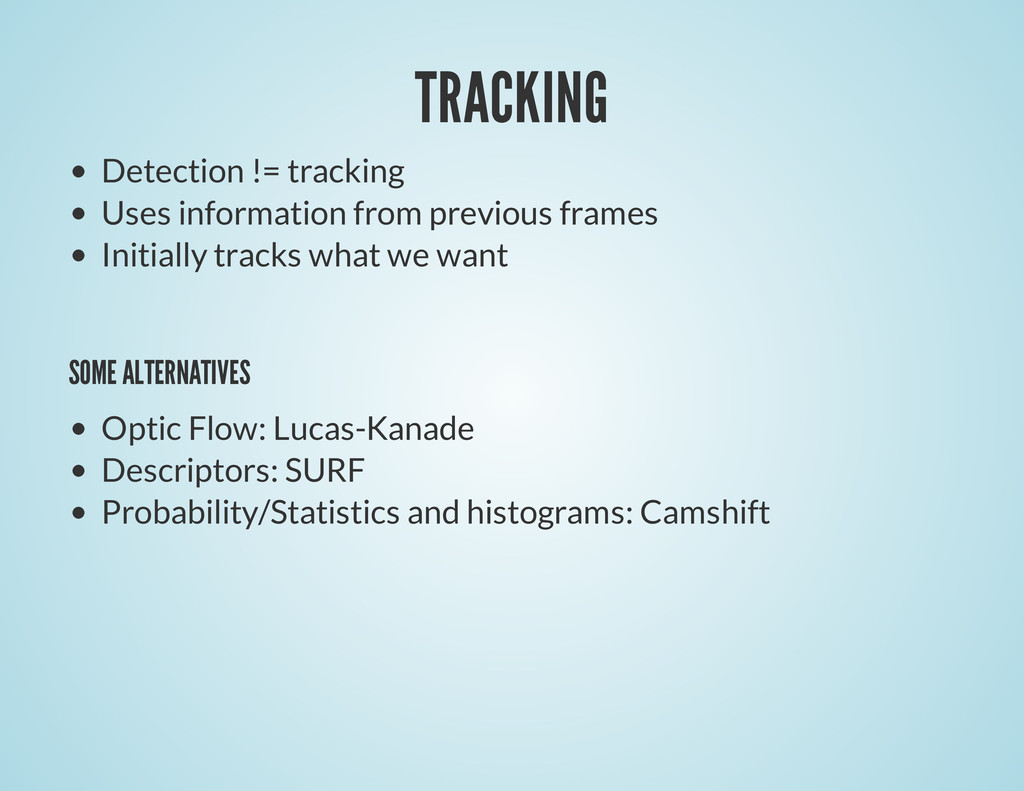 TRACKING Detection != tracking Uses information...