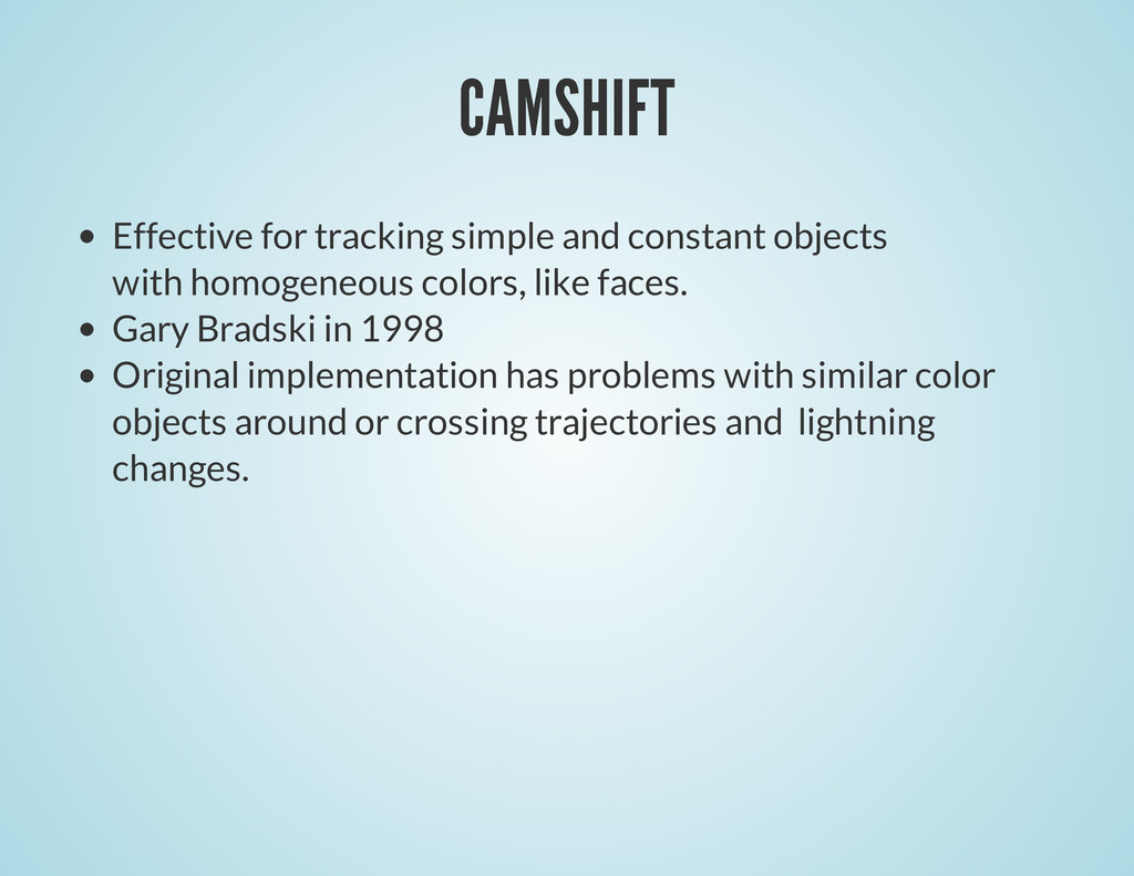 CAMSHIFT Effective for tracking simple and cons...