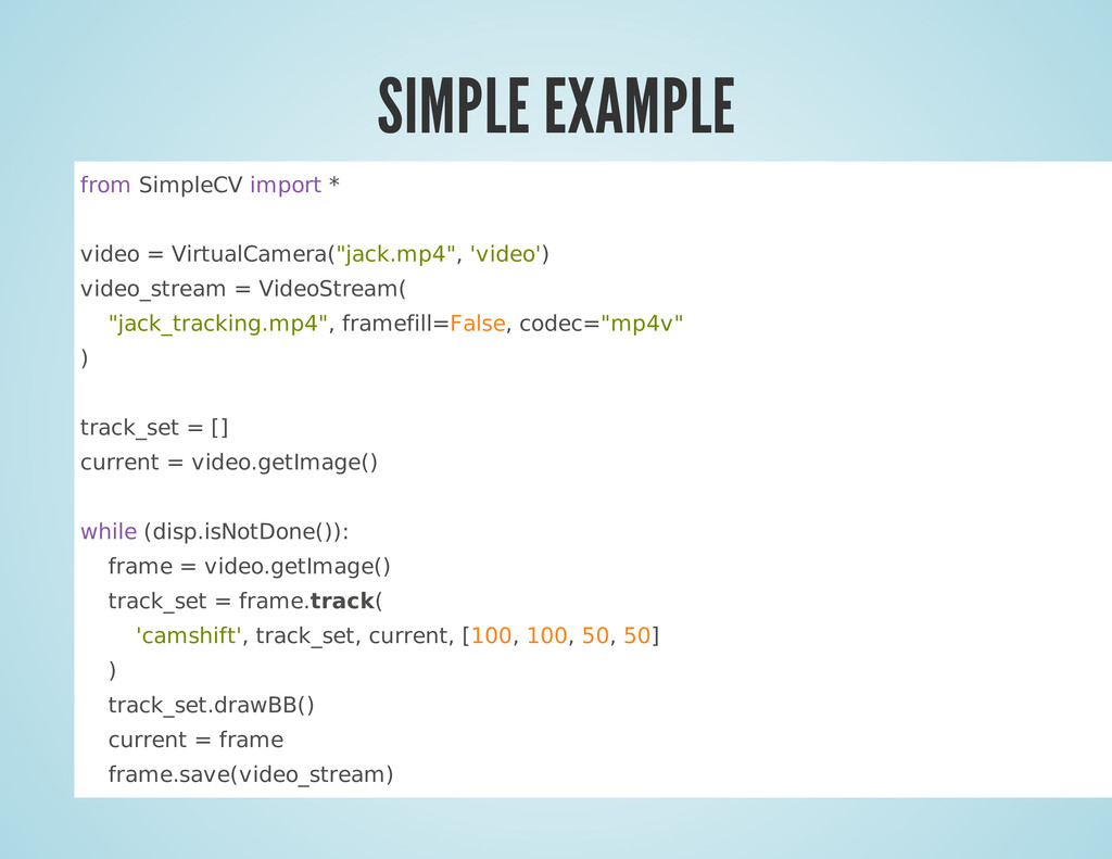 SIMPLE EXAMPLE from SimpleCV import * video = V...