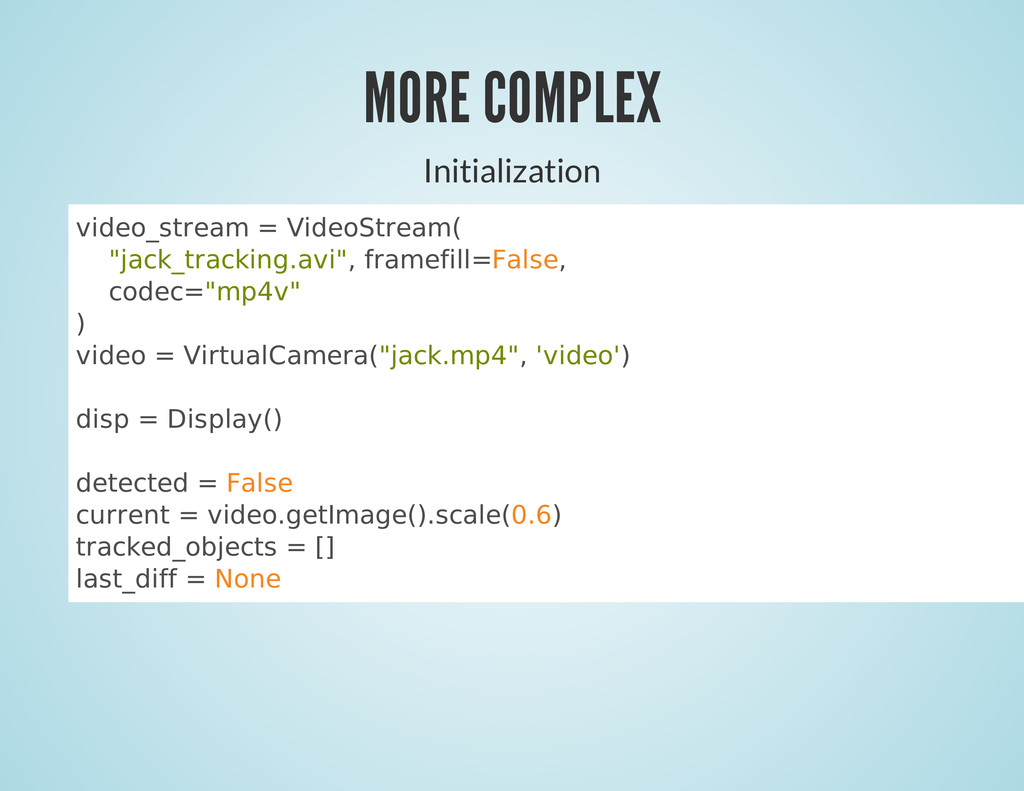 MORE COMPLEX Initialization video_stream = Vide...
