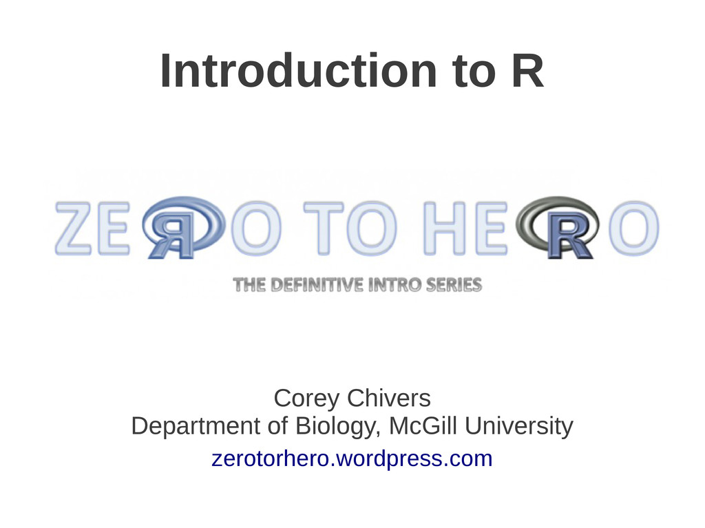 Introduction to R Corey Chivers Department of B...