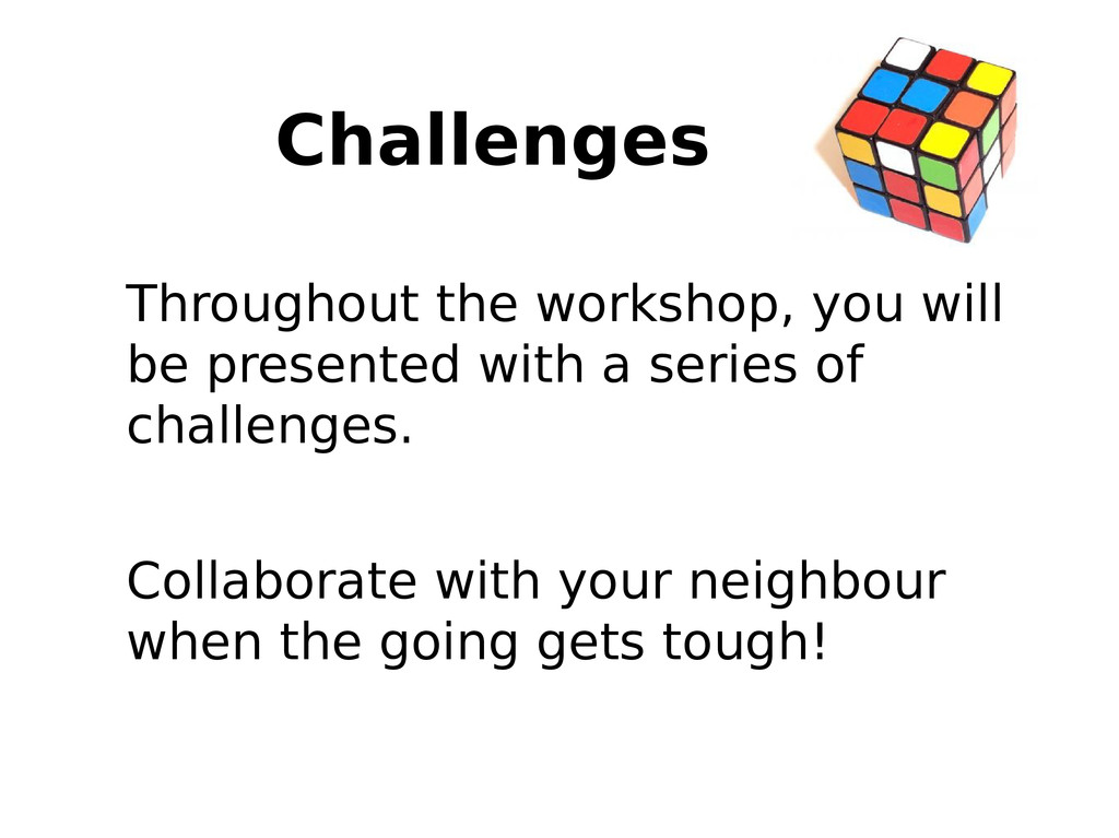 Challenges Throughout the workshop, you will be...
