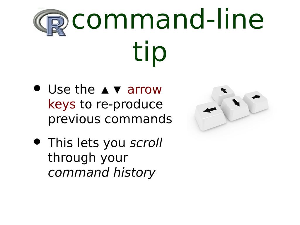 R command-line tip • Use the ▲▼ arrow keys to r...