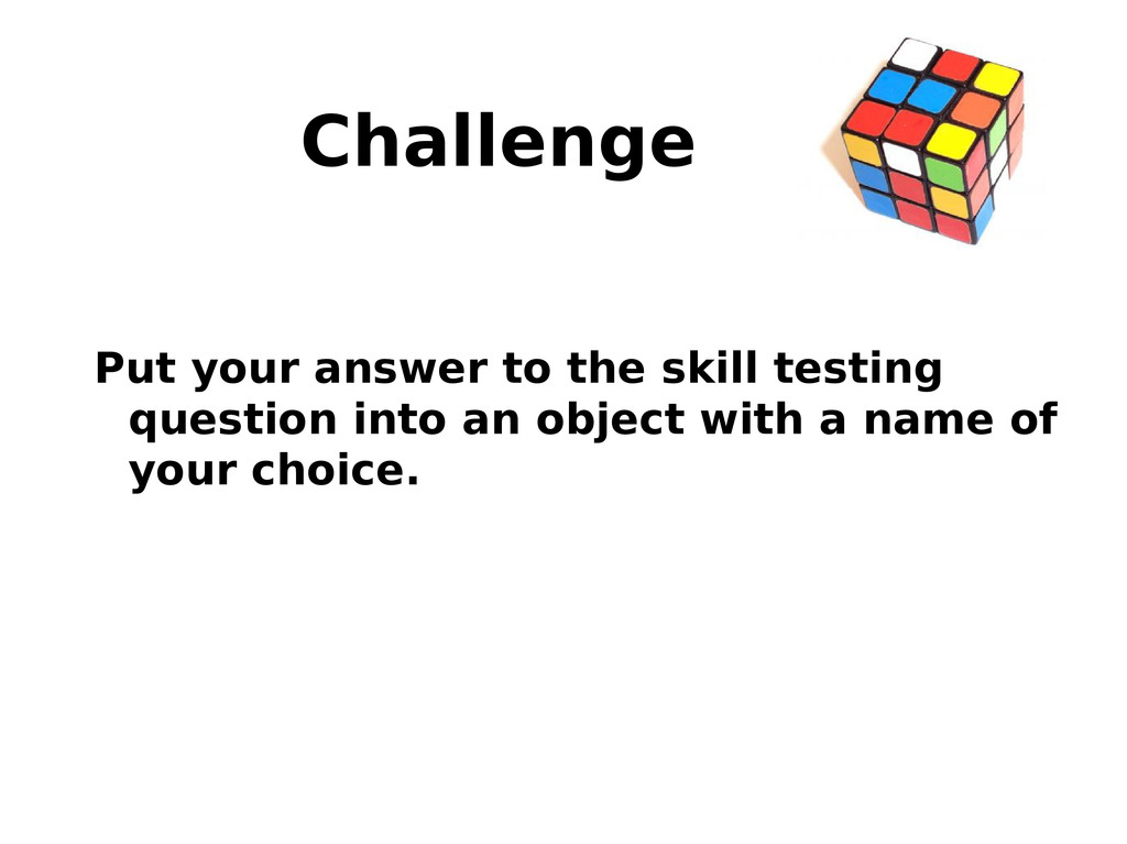 Challenge Put your answer to the skill testing ...