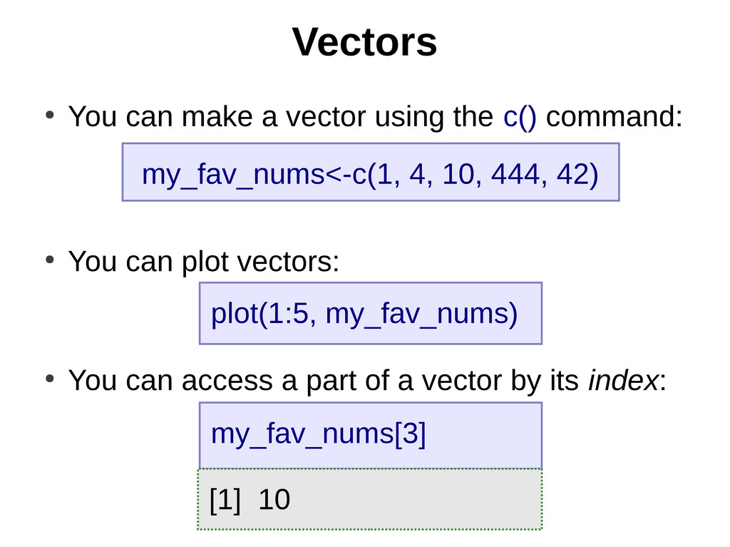 Vectors my_fav_nums<-c(1, 4, 10, 444, 42) plot(...