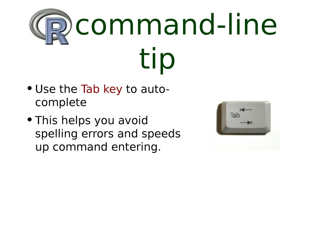 R command-line tip •Use the Tab key to auto- co...