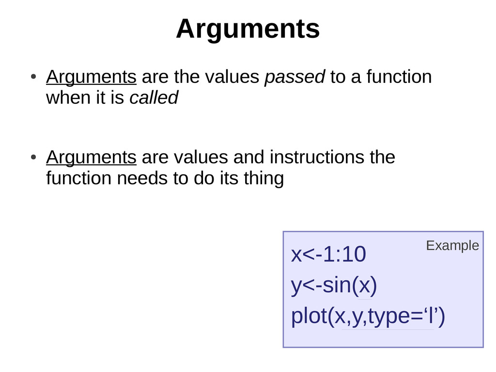 Arguments ● Arguments are the values passed to ...