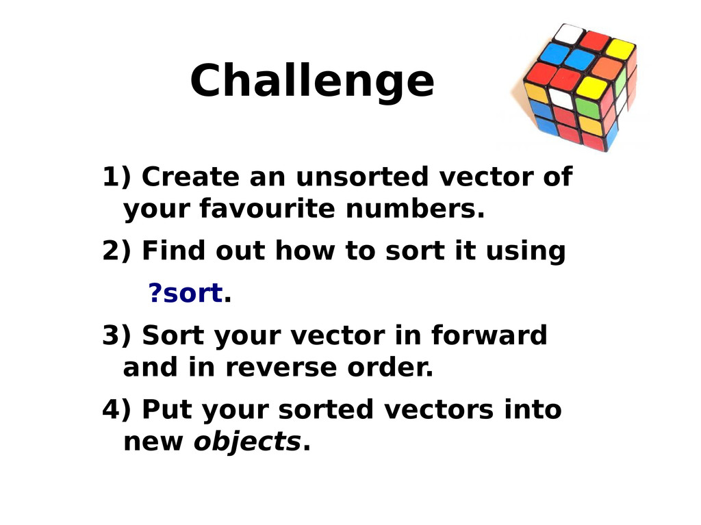 Challenge 1) Create an unsorted vector of your ...