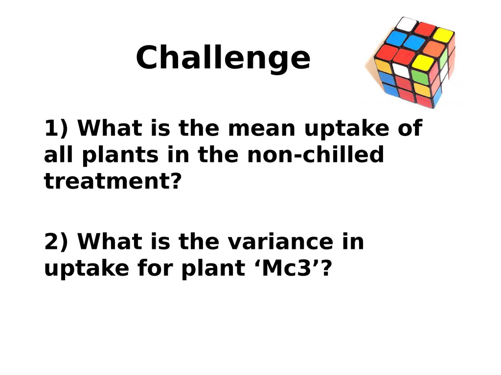 Challenge 1) What is the mean uptake of all pla...