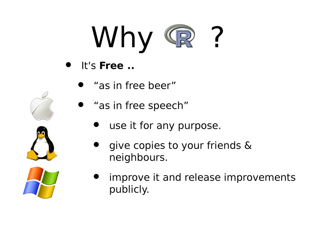 """Why R ? • It's Free .. • """"as in free beer"""" • """"a..."""