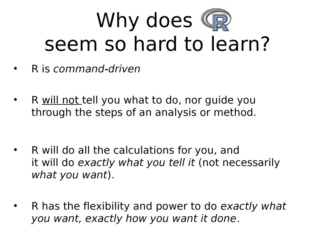 Why does R seem so hard to learn? ● R is comman...