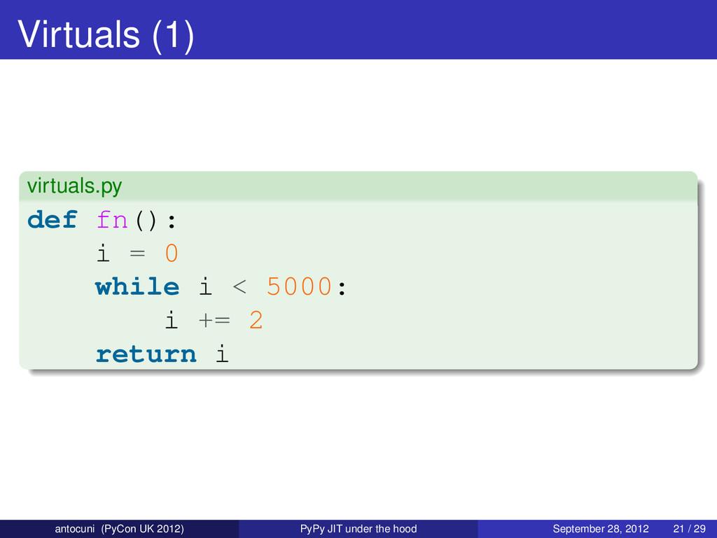 Virtuals (1) virtuals.py def fn(): i = 0 while ...