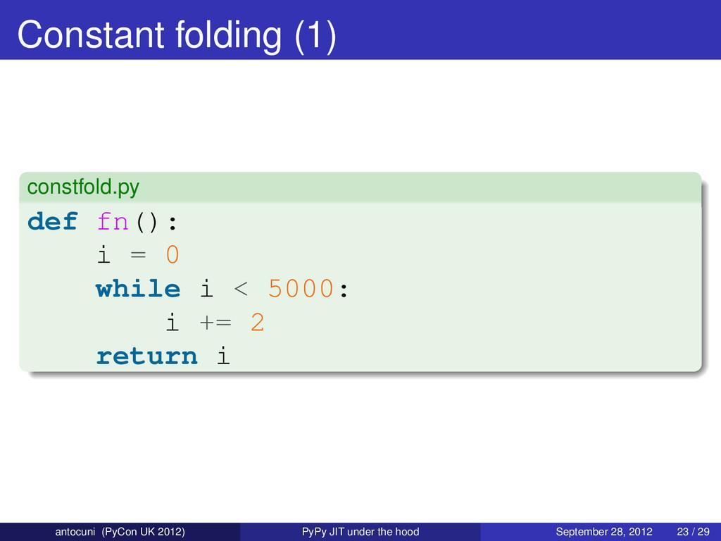 Constant folding (1) constfold.py def fn(): i =...