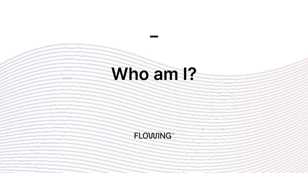 Who am I? _