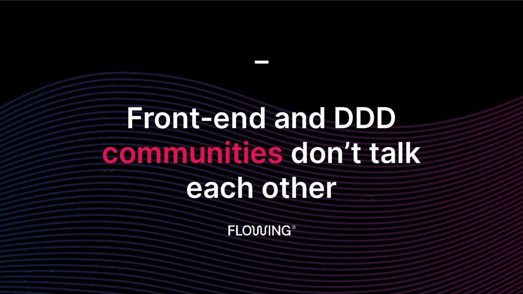 Front-end and DDD communities don't talk each o...