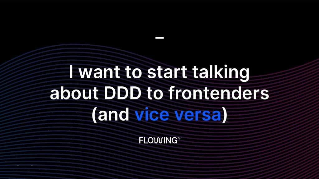 I want to start talking about DDD to frontender...