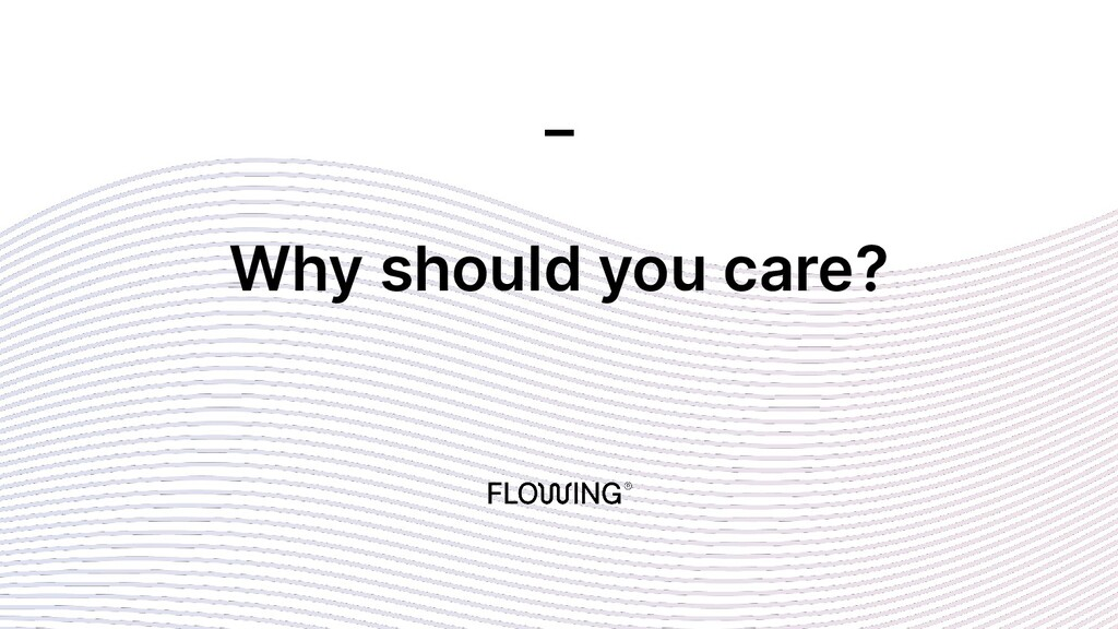 Why should you care? _