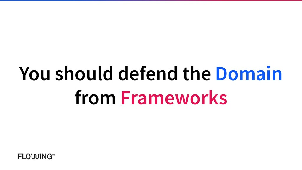 You should defend the Domain from Frameworks