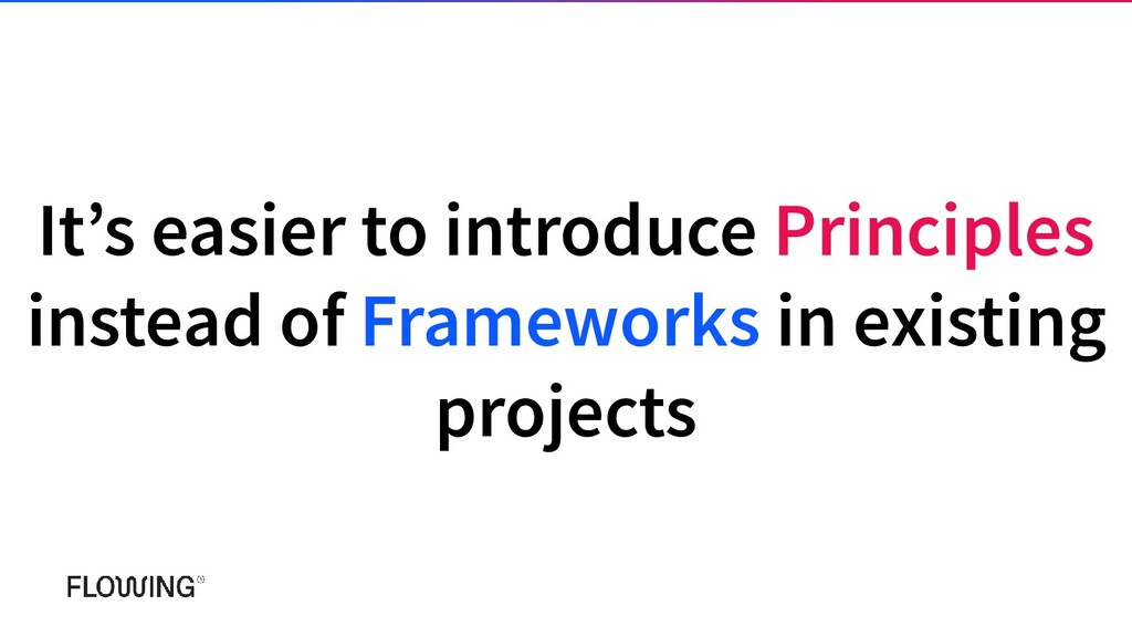 It's easier to introduce Principles instead of ...