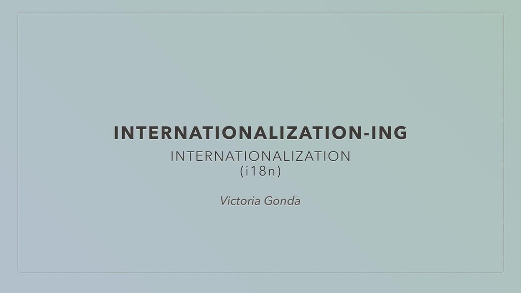 INTERNATIONALIZATION-ING INTERNATIONALIZATION (...