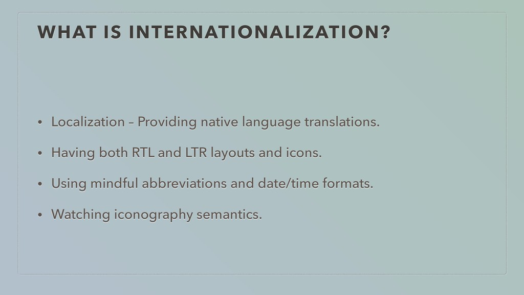 WHAT IS INTERNATIONALIZATION? • Localization – ...
