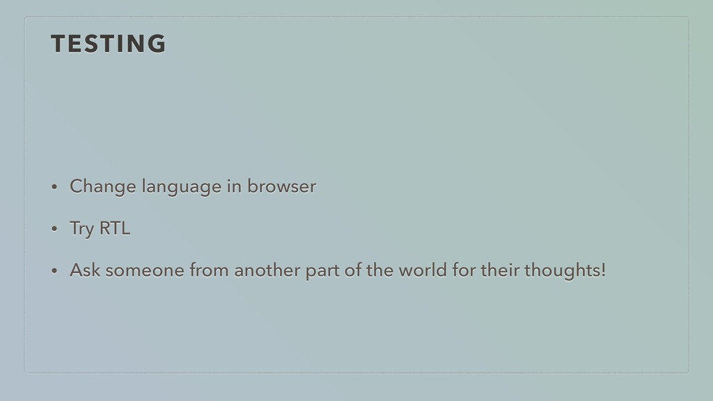 TESTING • Change language in browser • Try RTL ...