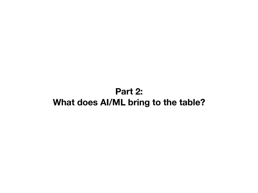 Part 2: What does AI/ML bring to the table?
