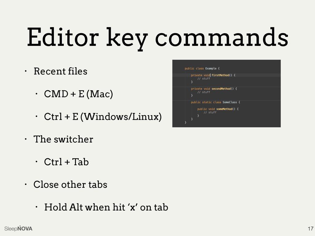 17 • Recent files • CMD + E (Mac) • Ctrl + E (W...