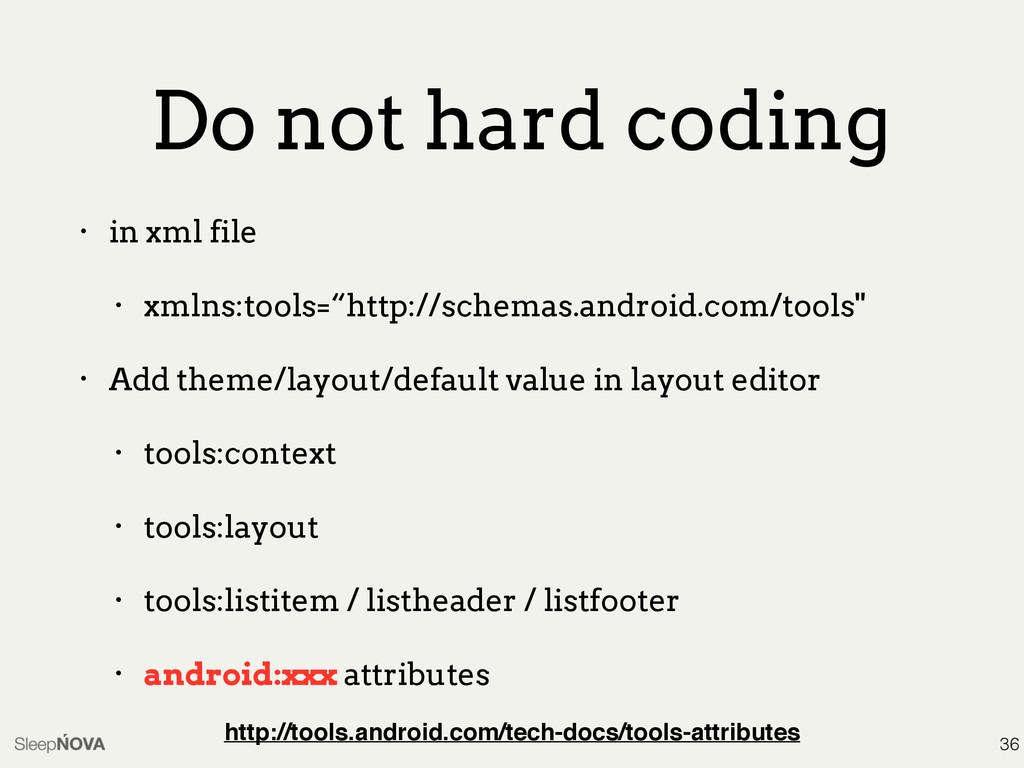 Do not hard coding • in xml file • xmlns:tools=...