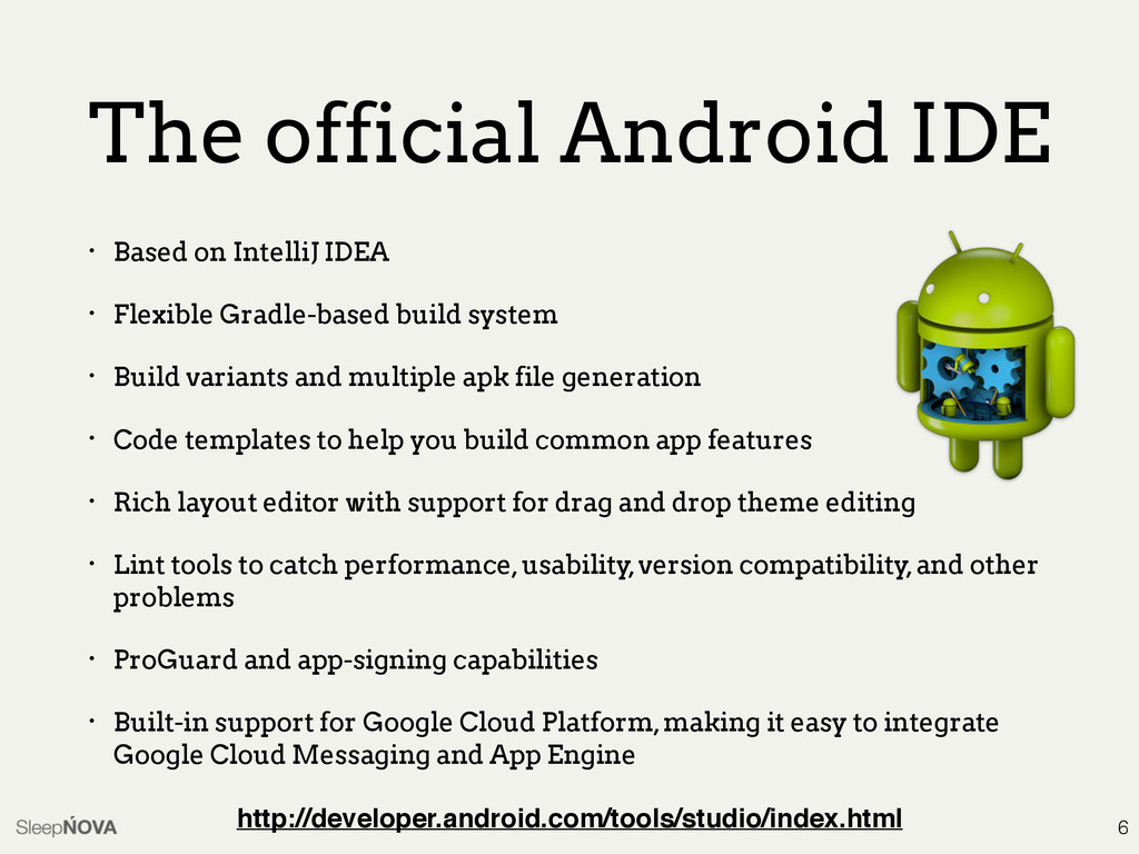 The official Android IDE • Based on IntelliJ ID...