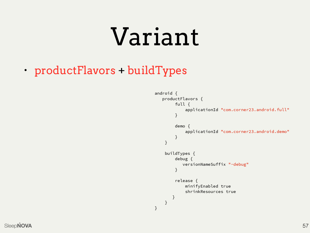 Variant • productFlavors + buildTypes 57 androi...