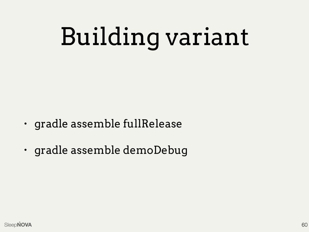 Building variant • gradle assemble fullRelease ...