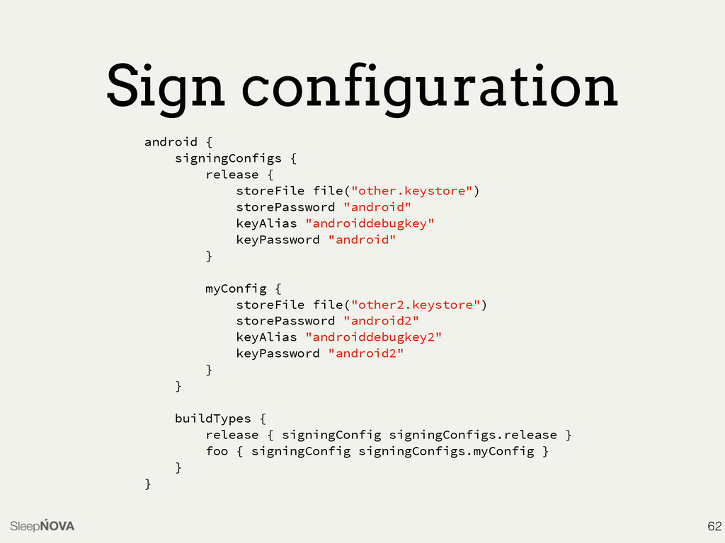 Sign configuration 62 android { signingConfigs ...