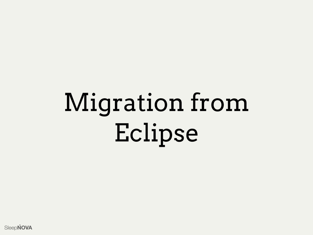 Migration from Eclipse