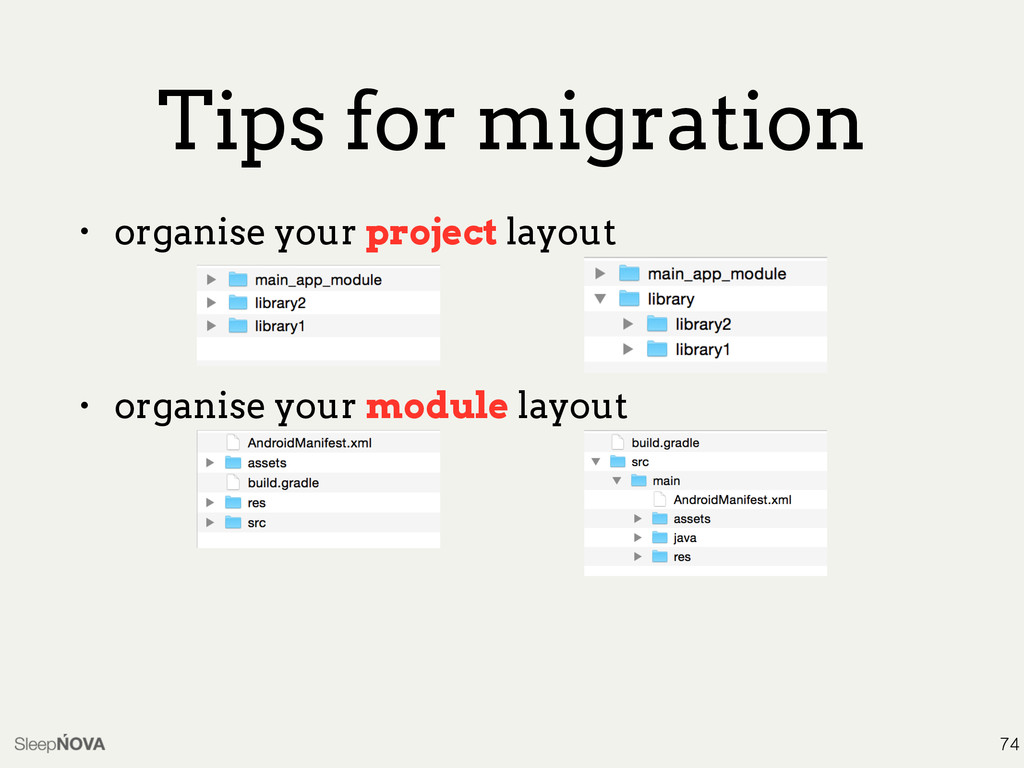 Tips for migration • organise your project layo...