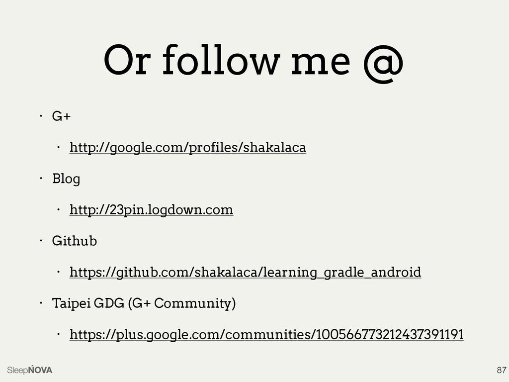 Or follow me @ • G+ • http://google.com/profile...