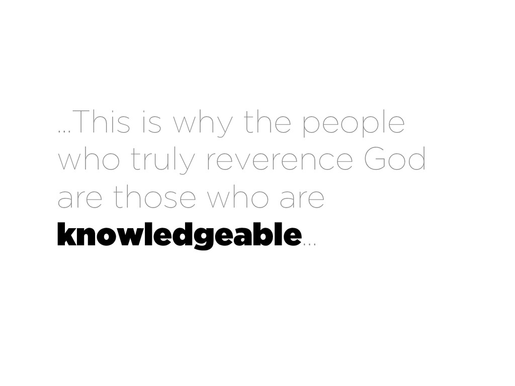 …This is why the people who truly reverence God...