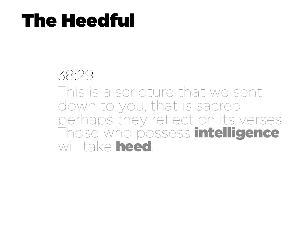 The Heedful 38:29 This is a scripture that we s...