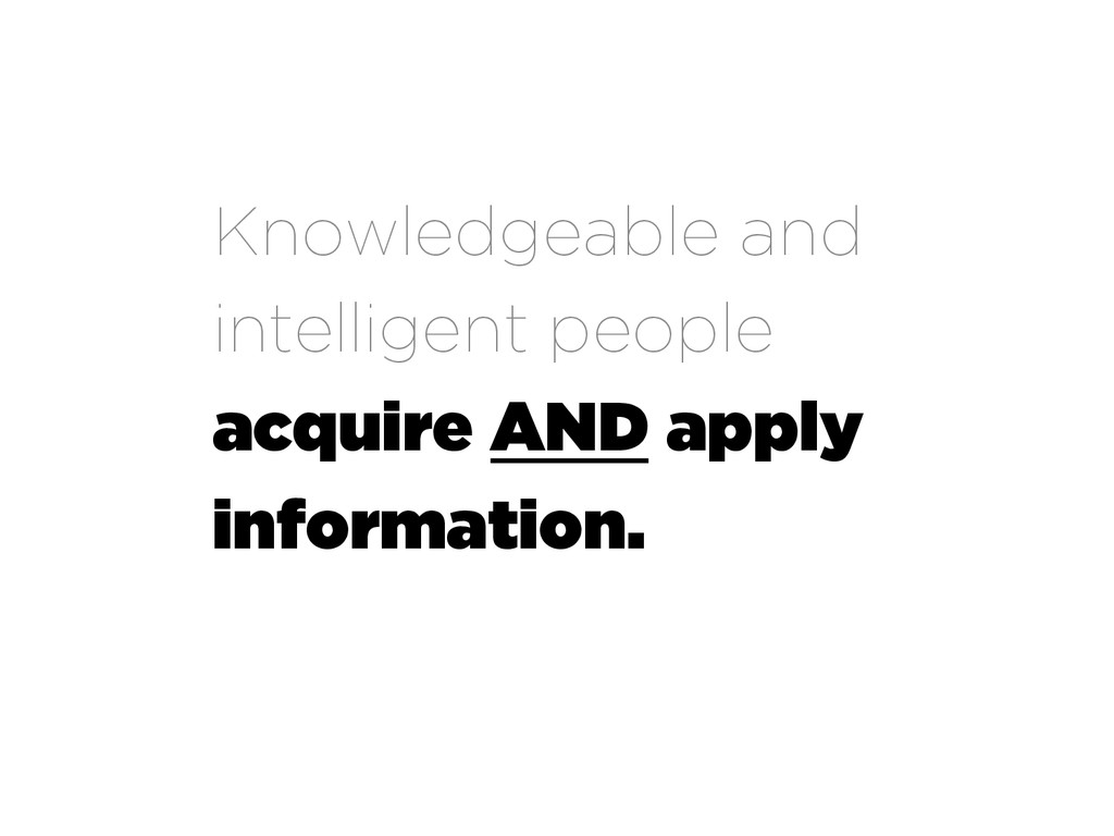 Knowledgeable and intelligent people acquire AN...