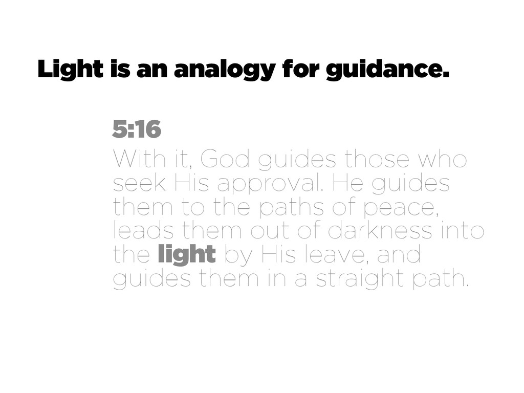 Light is an analogy for guidance. 5:16 With it,...