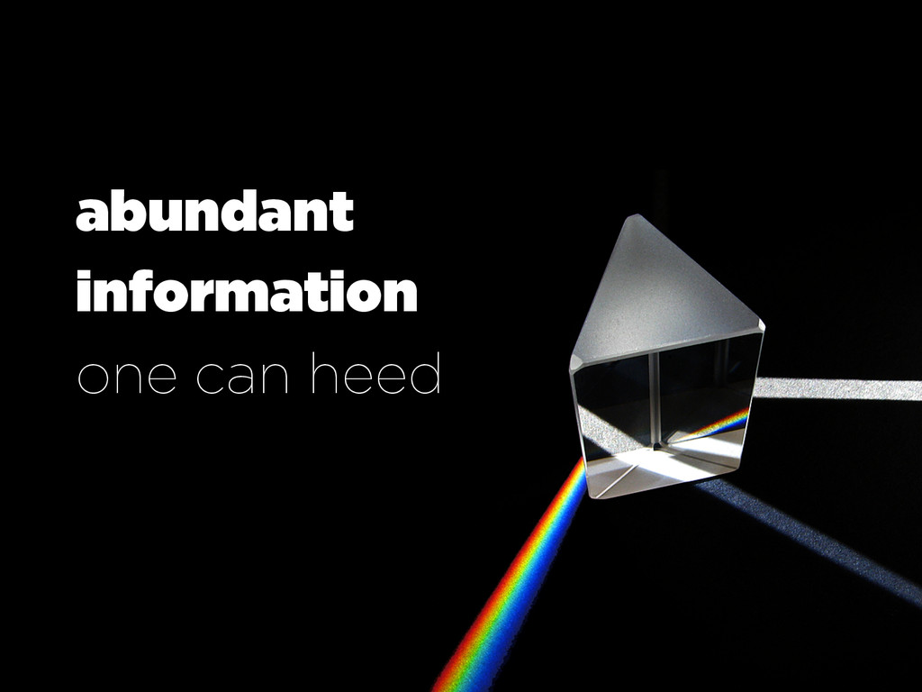 abundant information one can heed